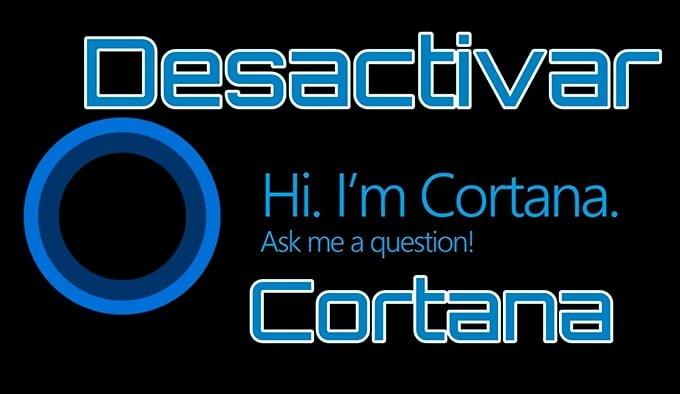 Cómo desactivar Cortana en Windows 10 para que no te espíe